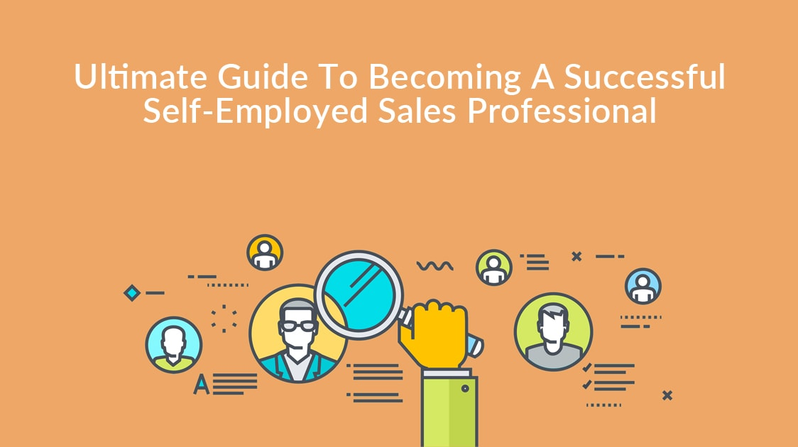 Ultimate Guide To Becoming A Successful Self-Employed Sales Professional