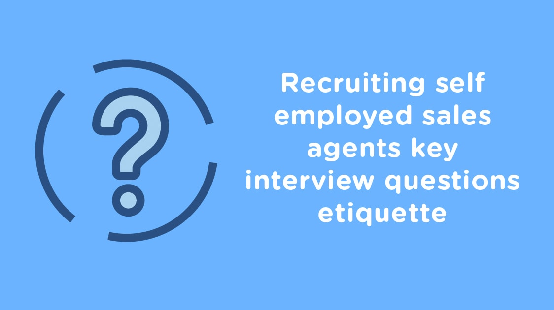Recruiting self-employed sales agents key interview questions etiquette